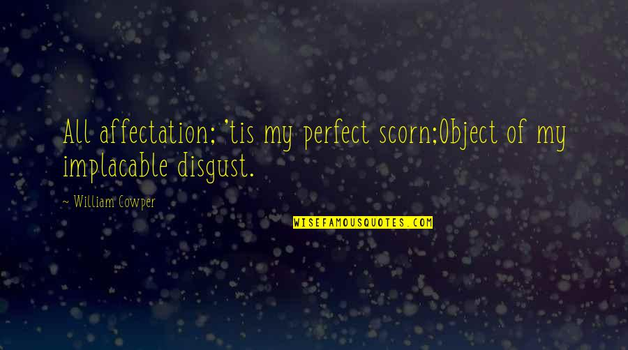 Tis Quotes By William Cowper: All affectation; 'tis my perfect scorn;Object of my