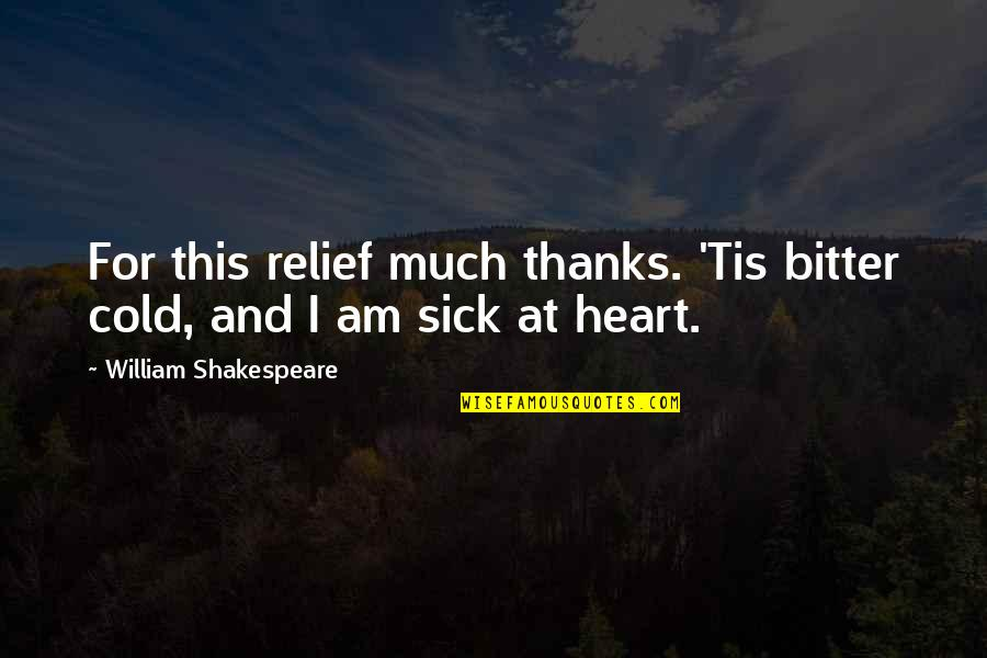 Tis Quotes By William Shakespeare: For this relief much thanks. 'Tis bitter cold,