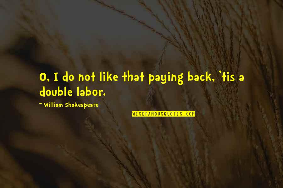 Tis Quotes By William Shakespeare: O, I do not like that paying back,