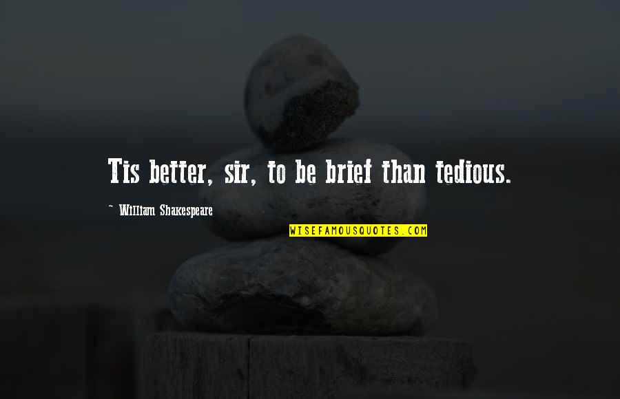 Tis Quotes By William Shakespeare: Tis better, sir, to be brief than tedious.