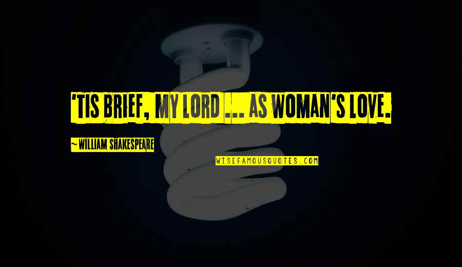 Tis Quotes By William Shakespeare: 'Tis brief, my lord ... as woman's love.