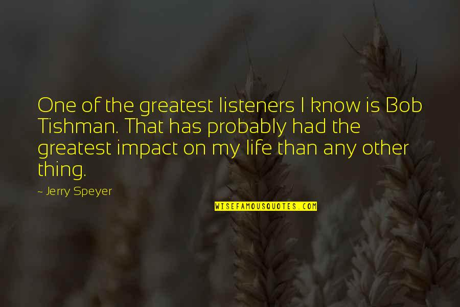 Tishman Quotes By Jerry Speyer: One of the greatest listeners I know is