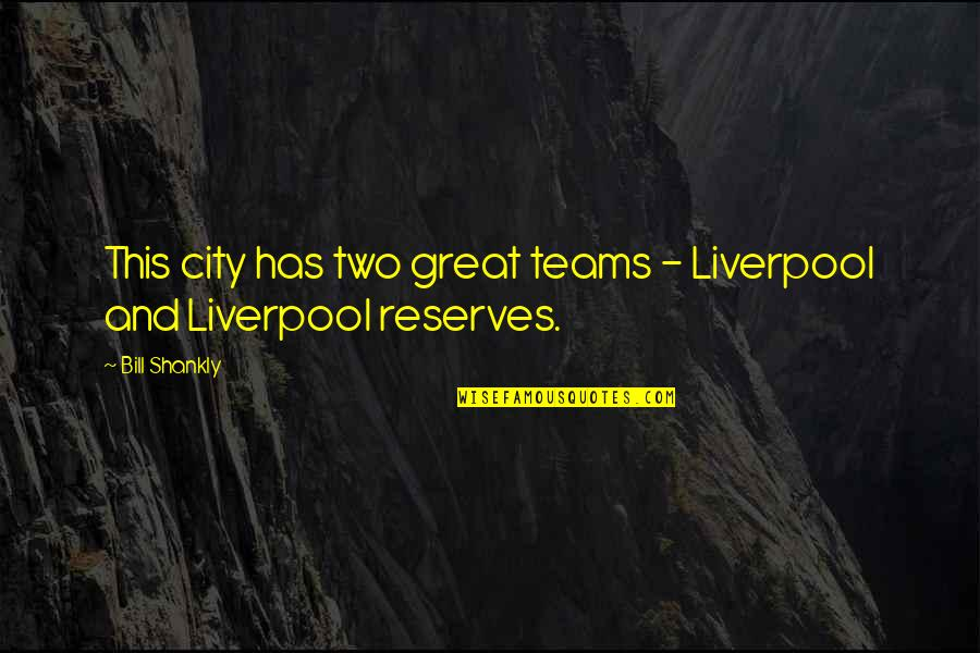 Titanfall Burn Card Quotes By Bill Shankly: This city has two great teams - Liverpool