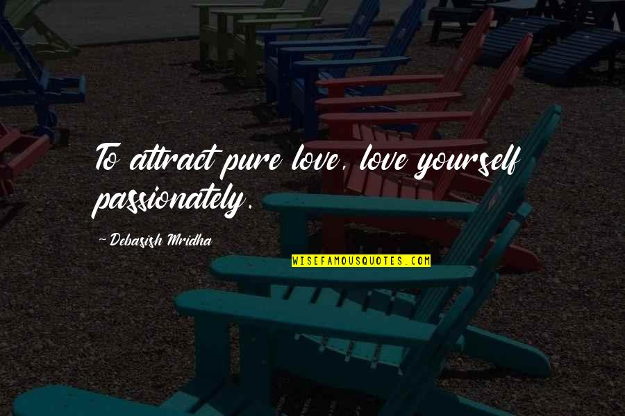 Titanfall Burn Card Quotes By Debasish Mridha: To attract pure love, love yourself passionately.