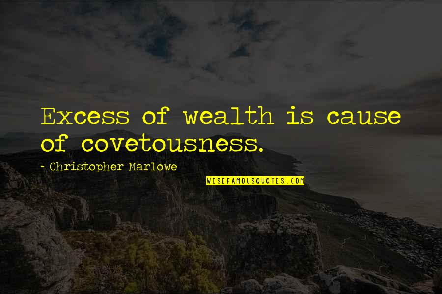 Titanic Jack Quotes By Christopher Marlowe: Excess of wealth is cause of covetousness.