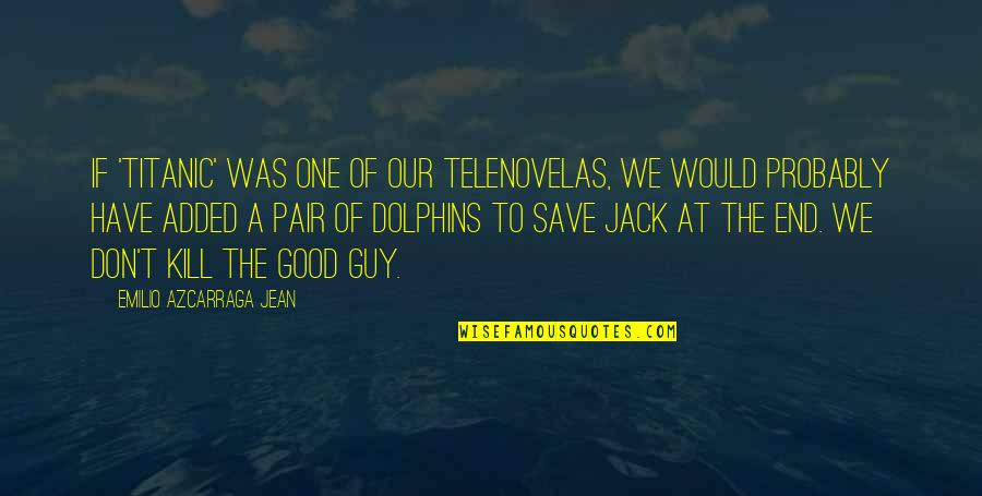 Titanic Jack Quotes By Emilio Azcarraga Jean: If 'Titanic' was one of our telenovelas, we