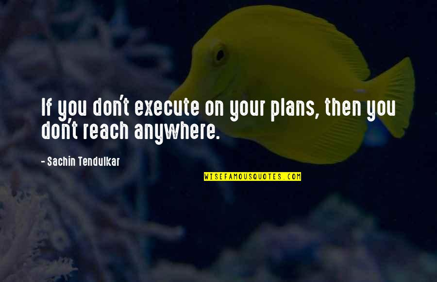 Titanic Jack Quotes By Sachin Tendulkar: If you don't execute on your plans, then