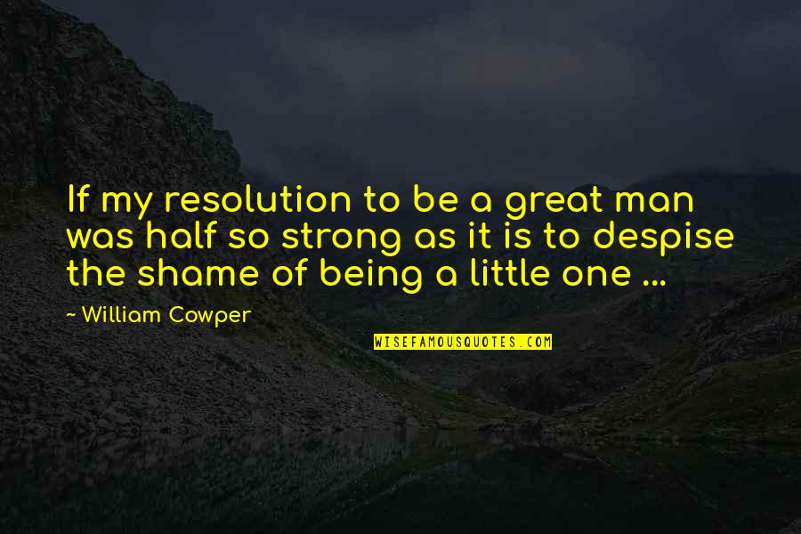 Titanic Jack Quotes By William Cowper: If my resolution to be a great man