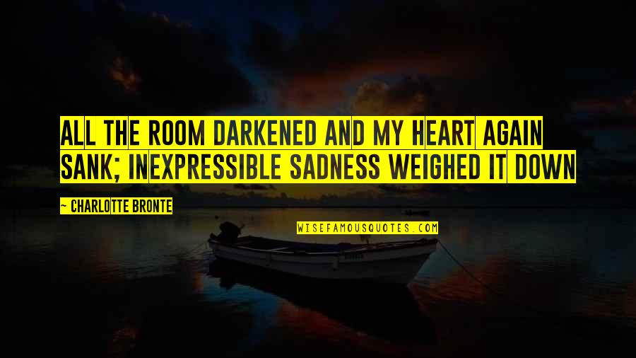Titanic Survivors Quotes By Charlotte Bronte: All the room darkened and my heart again