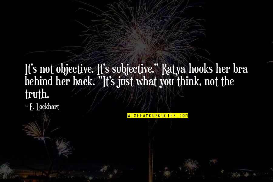 """Titanic Survivors Quotes By E. Lockhart: It's not objective. It's subjective."""" Katya hooks her"""