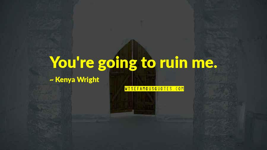 Titanic Survivors Quotes By Kenya Wright: You're going to ruin me.