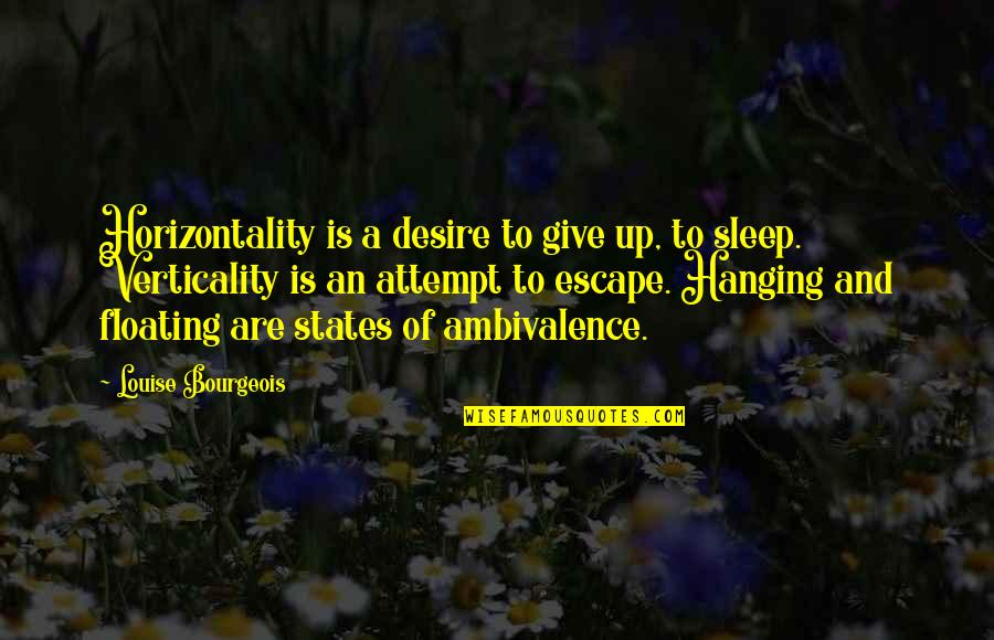 Titanic Survivors Quotes By Louise Bourgeois: Horizontality is a desire to give up, to