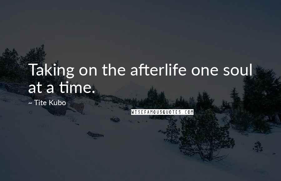 Tite Kubo quotes: Taking on the afterlife one soul at a time.