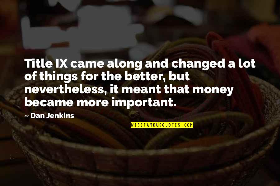 Title Ix Quotes By Dan Jenkins: Title IX came along and changed a lot