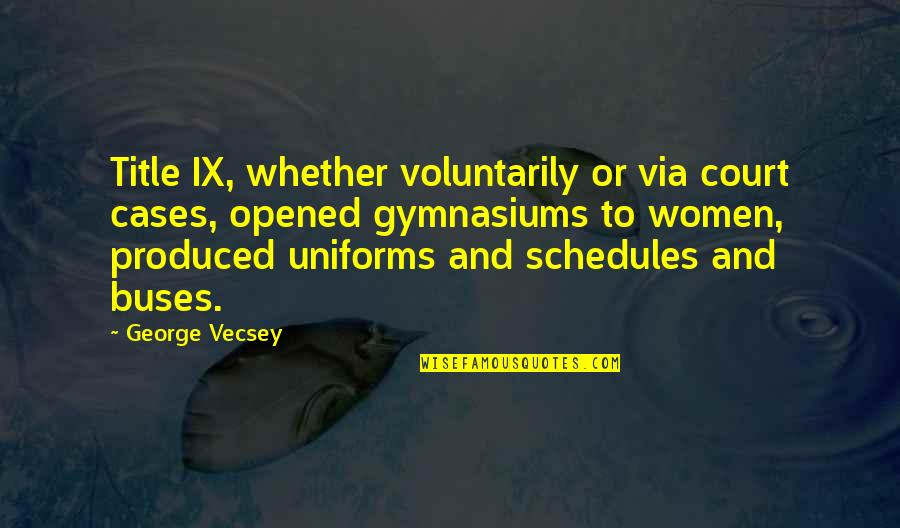 Title Ix Quotes By George Vecsey: Title IX, whether voluntarily or via court cases,