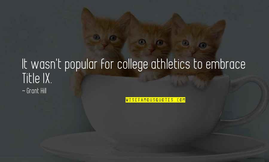 Title Ix Quotes By Grant Hill: It wasn't popular for college athletics to embrace