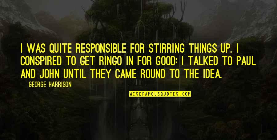 Titties Quotes By George Harrison: I was quite responsible for stirring things up.
