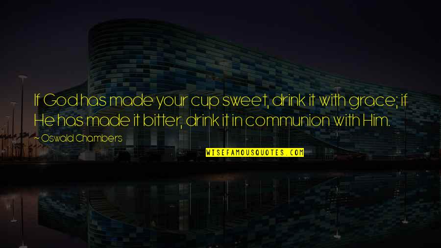 Titties Quotes By Oswald Chambers: If God has made your cup sweet, drink