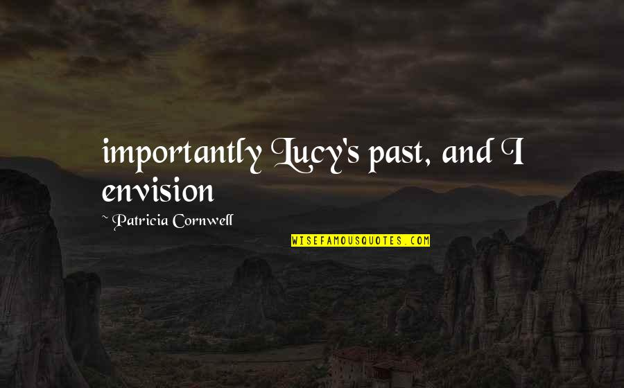 Titties Quotes By Patricia Cornwell: importantly Lucy's past, and I envision