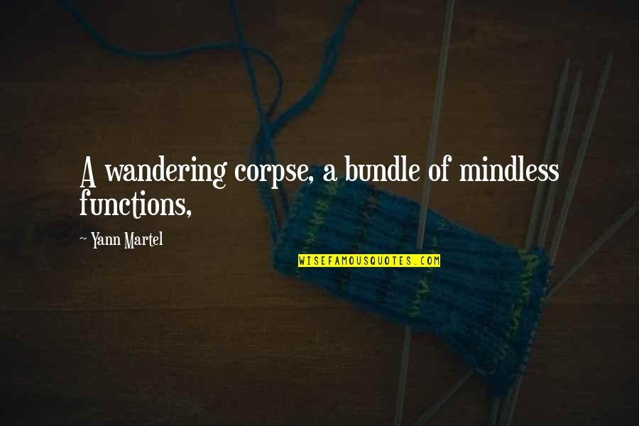 Titties Quotes By Yann Martel: A wandering corpse, a bundle of mindless functions,