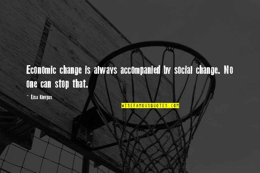 Tiua'k Quotes By Lisa Kleypas: Economic change is always accompanied by social change.