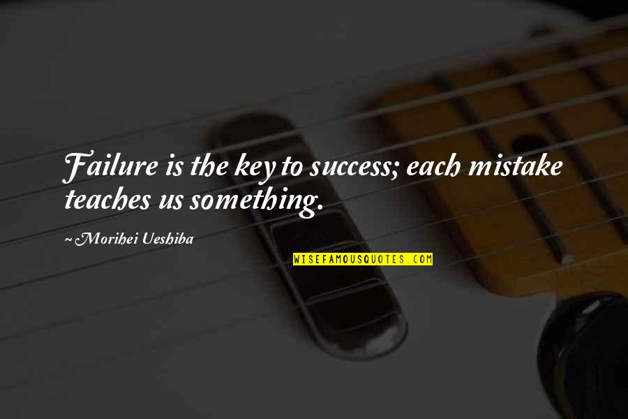 Tiua'k Quotes By Morihei Ueshiba: Failure is the key to success; each mistake