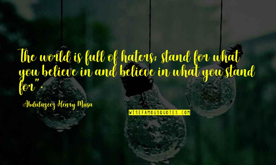 To All Haters Quotes By Abdulazeez Henry Musa: The world is full of haters; stand for