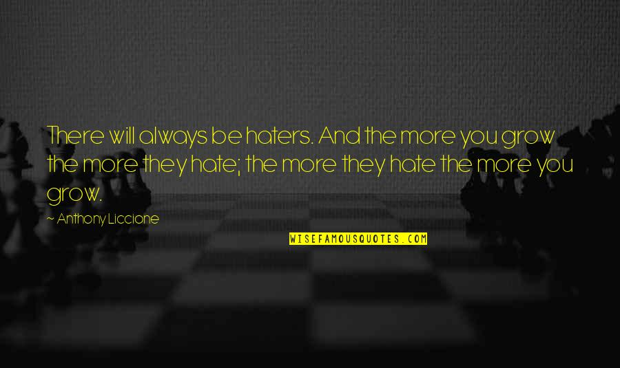 To All Haters Quotes By Anthony Liccione: There will always be haters. And the more