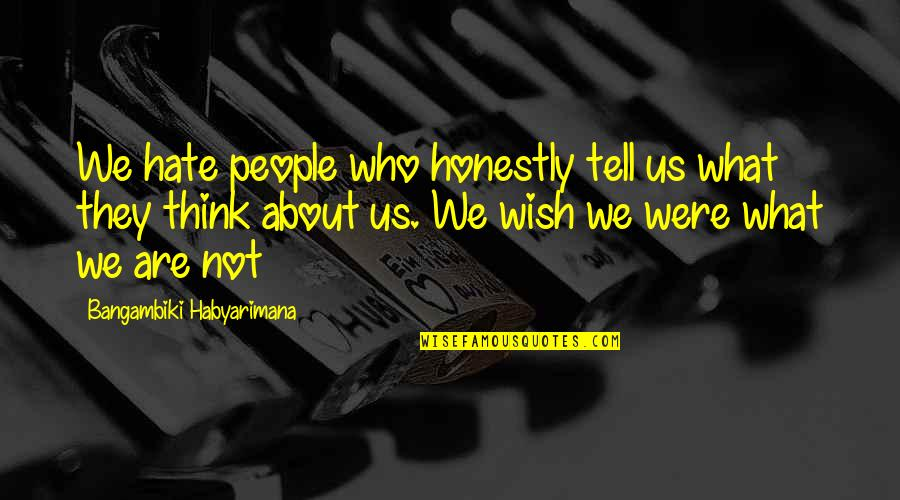 To All Haters Quotes By Bangambiki Habyarimana: We hate people who honestly tell us what