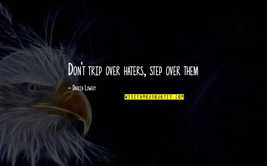 To All Haters Quotes By Darrin Lowery: Don't trip over haters, step over them
