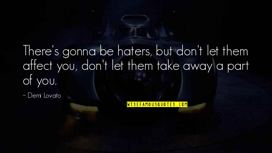 To All Haters Quotes By Demi Lovato: There's gonna be haters, but don't let them