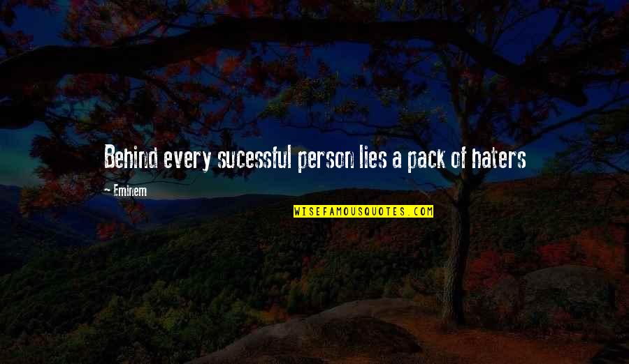 To All Haters Quotes By Eminem: Behind every sucessful person lies a pack of