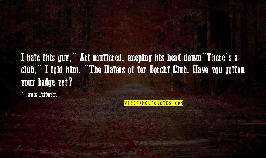 """To All Haters Quotes By James Patterson: I hate this guy,"""" Ari muttered, keeping his"""