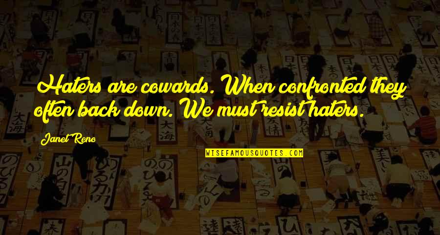 To All Haters Quotes By Janet Reno: Haters are cowards. When confronted they often back