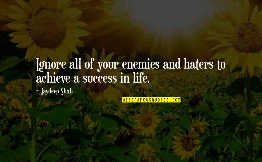 To All Haters Quotes By Jaydeep Shah: Ignore all of your enemies and haters to