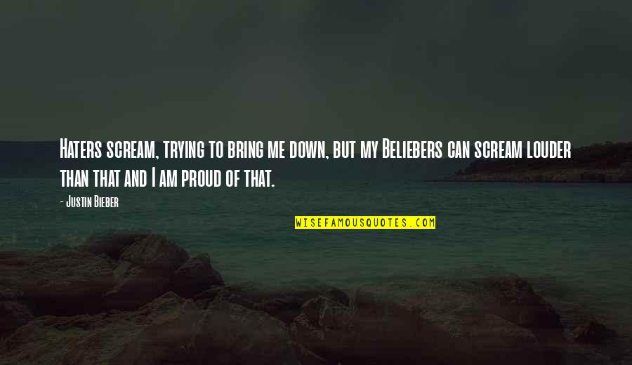To All Haters Quotes By Justin Bieber: Haters scream, trying to bring me down, but