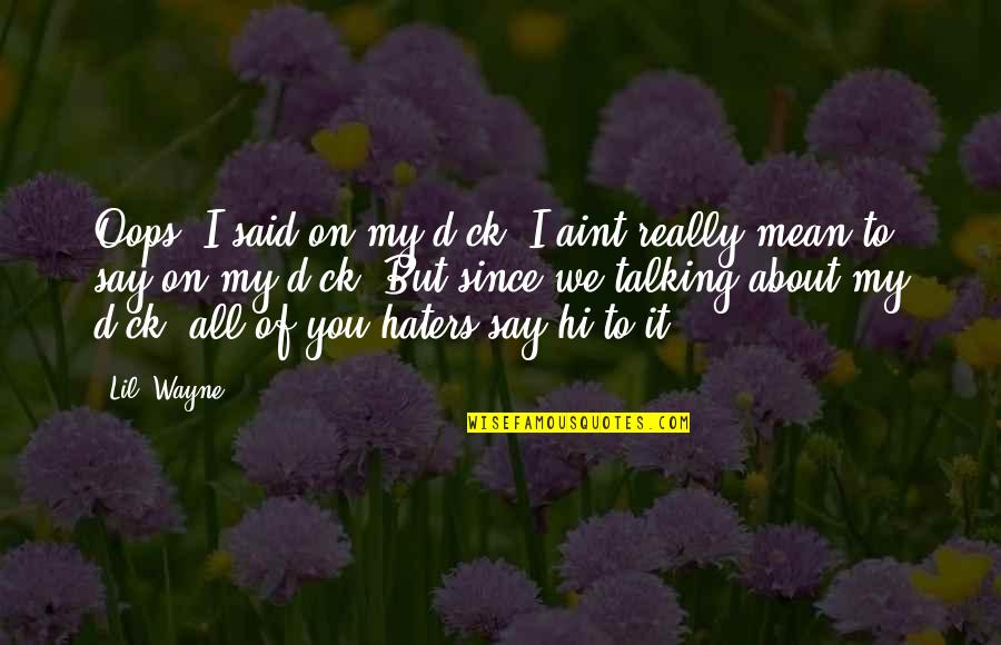 To All Haters Quotes By Lil' Wayne: Oops, I said on my d-ck. I aint