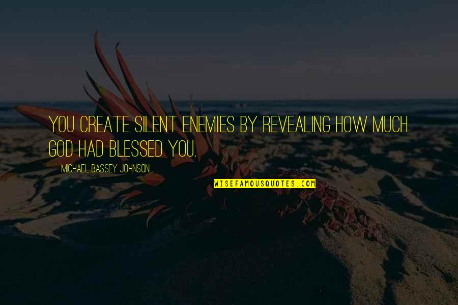 To All Haters Quotes By Michael Bassey Johnson: You create silent enemies by revealing how much