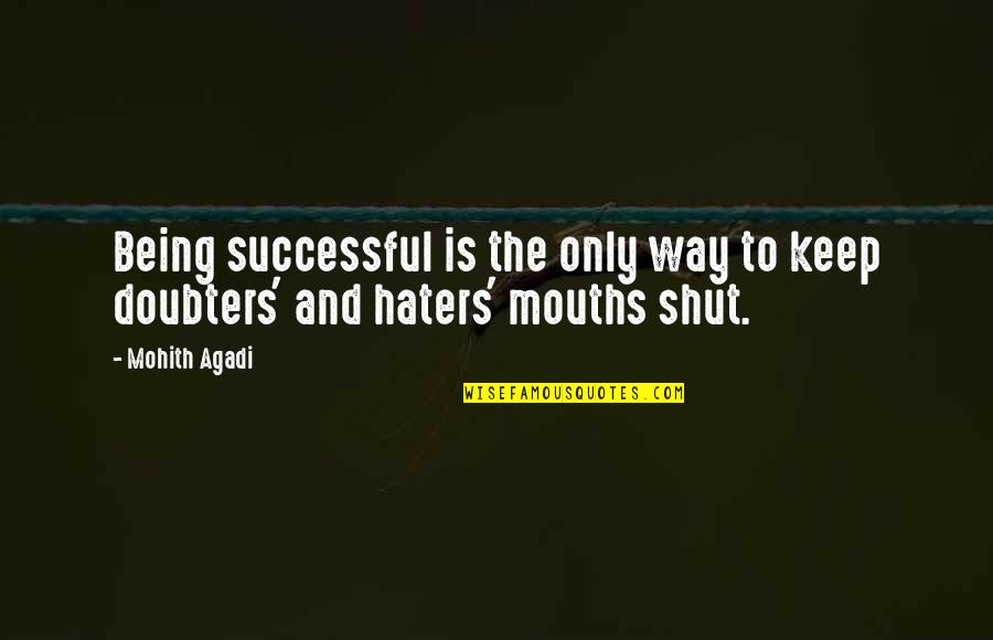 To All Haters Quotes By Mohith Agadi: Being successful is the only way to keep