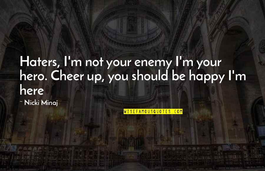 To All Haters Quotes By Nicki Minaj: Haters, I'm not your enemy I'm your hero.