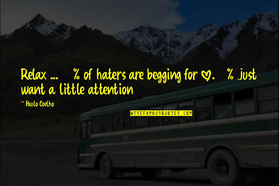 To All Haters Quotes By Paulo Coelho: Relax ... 90% of haters are begging for