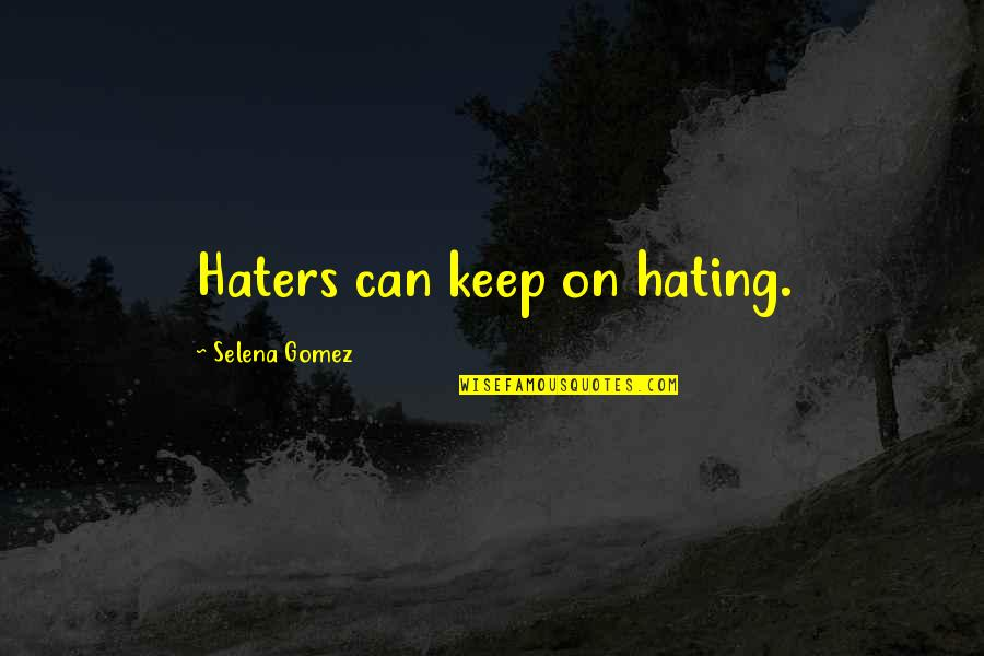 To All Haters Quotes By Selena Gomez: Haters can keep on hating.