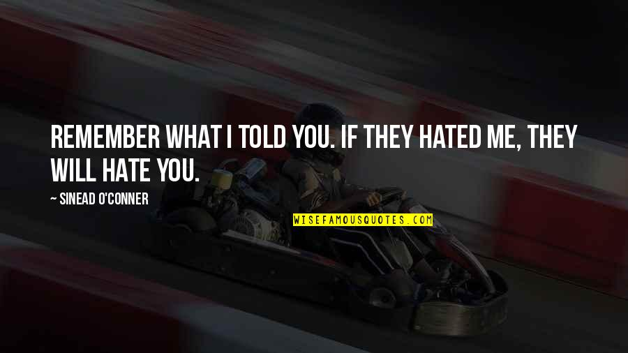 To All Haters Quotes By Sinead O'Conner: Remember what I told you. If they hated