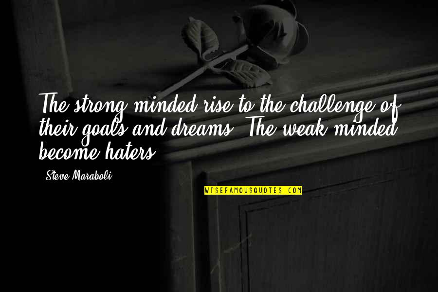 To All Haters Quotes By Steve Maraboli: The strong-minded rise to the challenge of their