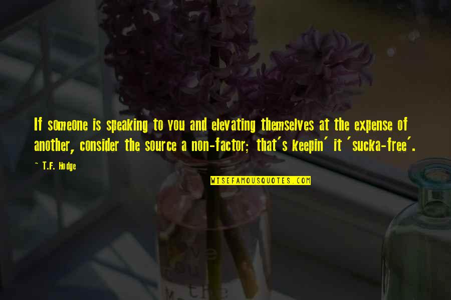 To All Haters Quotes By T.F. Hodge: If someone is speaking to you and elevating