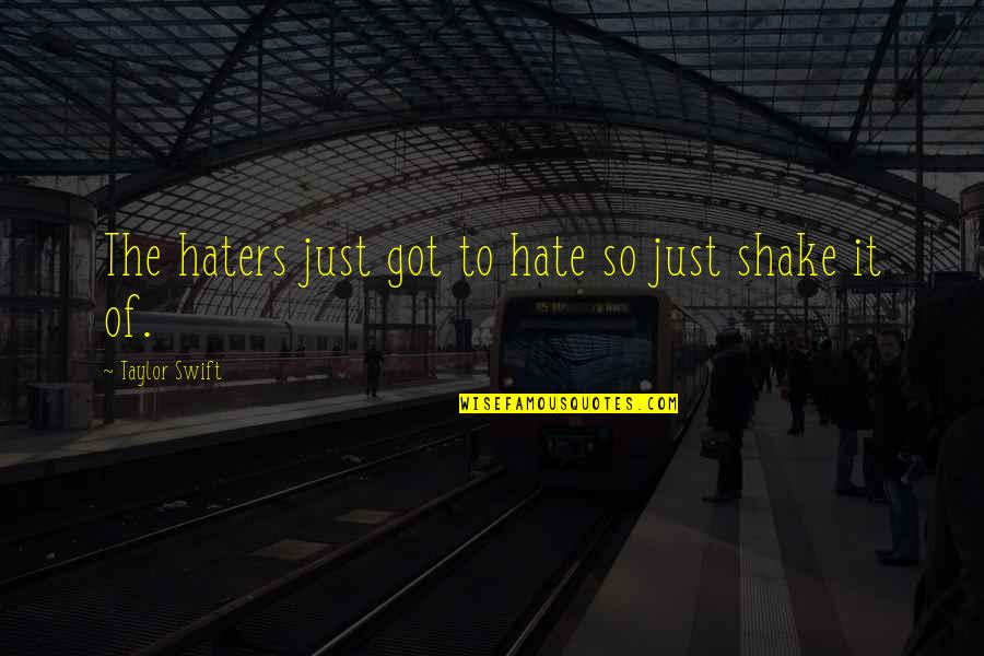 To All Haters Quotes By Taylor Swift: The haters just got to hate so just