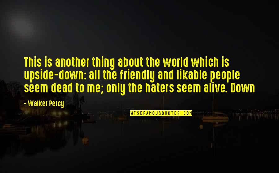 To All Haters Quotes By Walker Percy: This is another thing about the world which