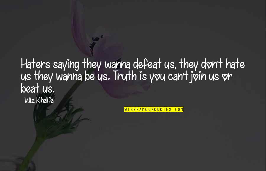To All Haters Quotes By Wiz Khalifa: Haters saying they wanna defeat us, they don't