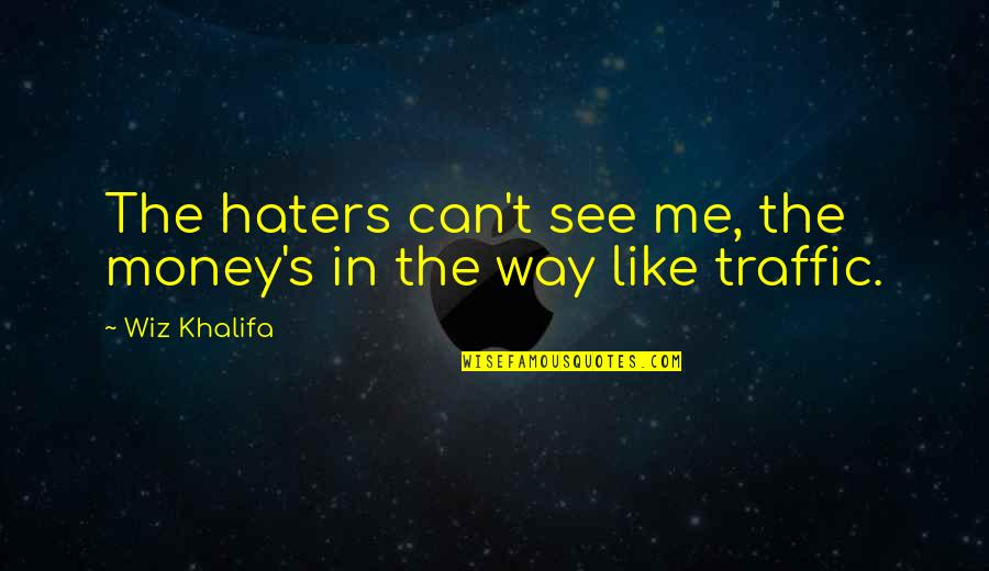 To All Haters Quotes By Wiz Khalifa: The haters can't see me, the money's in