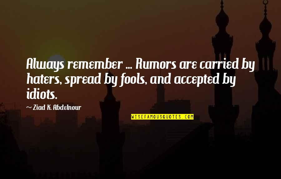 To All Haters Quotes By Ziad K. Abdelnour: Always remember ... Rumors are carried by haters,